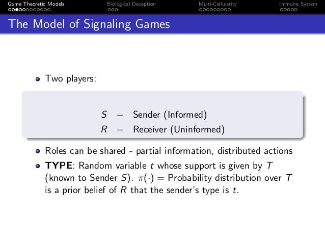 Game Theoretic Models Biological Deception Multi-Cellularity Immune System The Model of Signaling Games Two players: S − S...