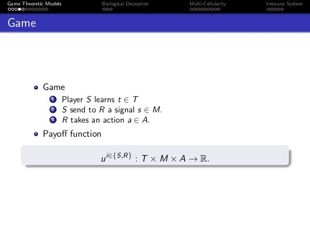 Game Theoretic Models Biological Deception Multi-Cellularity Immune System Game Game 1 Player S learns t ∈ T 2 S send to R...