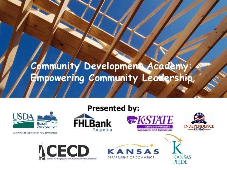 Community Development Academy: Empowering Community Leadership Presented by: