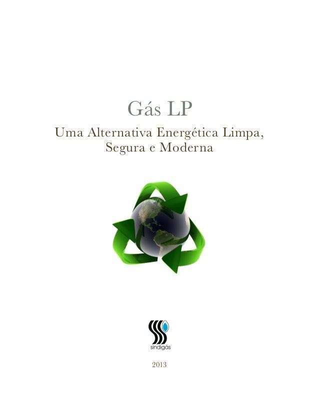 Gás LP Uma Alternativa Energética Limpa, Segura e Moderna ! 2013