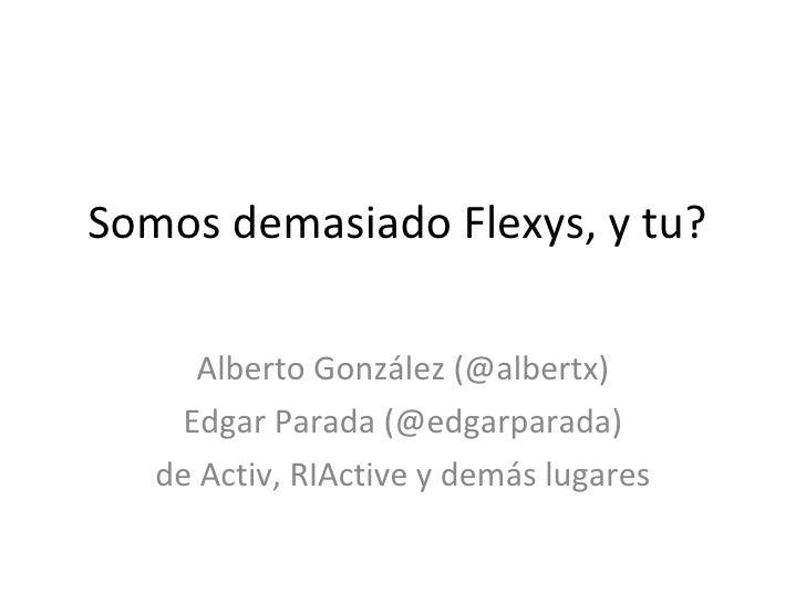 Somos demasiado Flexys, y tu?  Alberto González (@albertx) Edgar Parada (@edgarparada) de Activ, RIActive y demás lugares