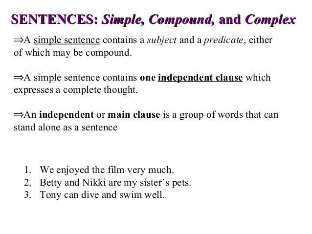 SENTENCES:SENTENCES: Simple, Compound,Simple, Compound, andand ComplexComplex ⇒A simple sentence contains a subject and a ...