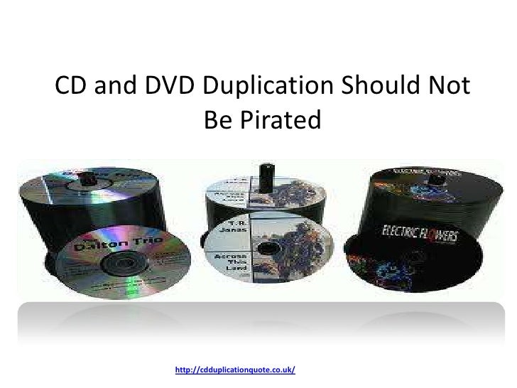CD and DVD Duplication Should Not           Be Pirated         http://cdduplicationquote.co.uk/