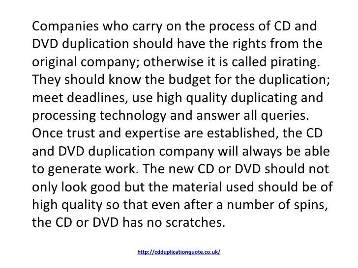 Companies who carry on the process of CD andDVD duplication should have the rights from theoriginal company; otherwise it ...
