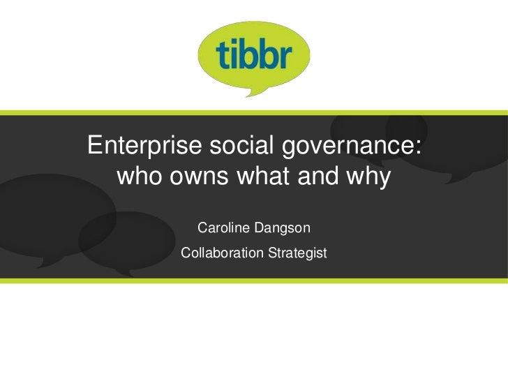 Enterprise social governance:  who owns what and why          Caroline Dangson        Collaboration Strategist