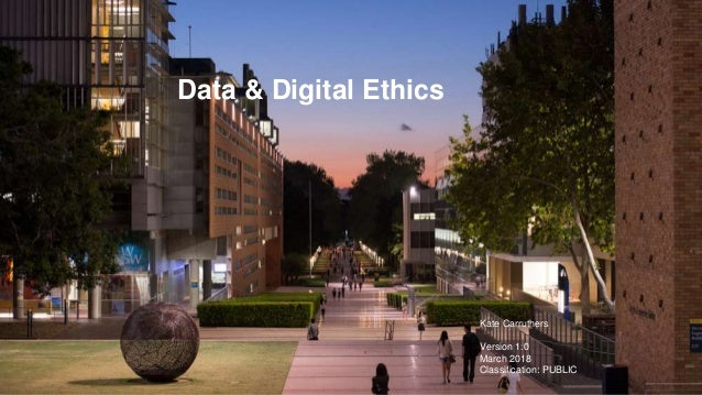 Data & Digital Ethics Kate Carruthers Version 1.0 March 2018 Classification: PUBLIC