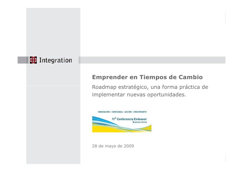 Emprender en Tiempos de Cambio     Roadmap estratégico, una forma práctica de     implementar nuevas oportunidades.       ...