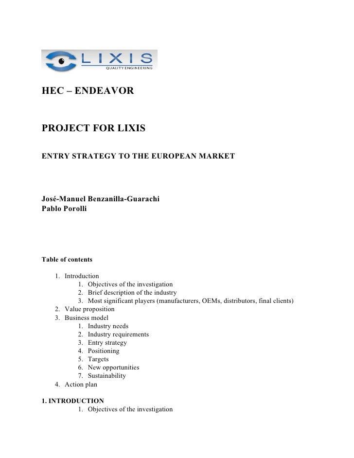 HEC – ENDEAVOR   PROJECT FOR LIXIS  ENTRY STRATEGY TO THE EUROPEAN MARKET     José-Manuel Benzanilla-Guarachi Pablo Poroll...