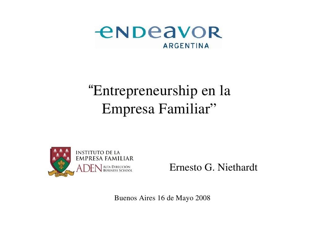 """""""Entrepreneurship en la   Empresa Familiar""""                       Ernesto G. Niethardt      Buenos Aires 16 de Mayo 2008"""
