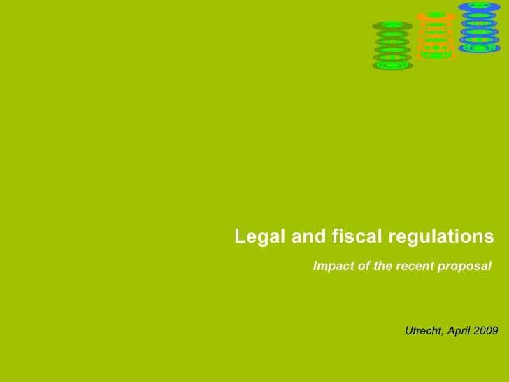 Legal and fiscal regulations Impact of the recent proposal  Utrecht, April 2009