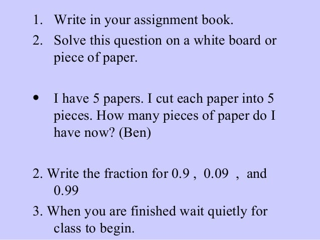 1. Write in your assignment book. 2. Solve this question on a white board or piece of paper. • I have 5 papers. I cut each...
