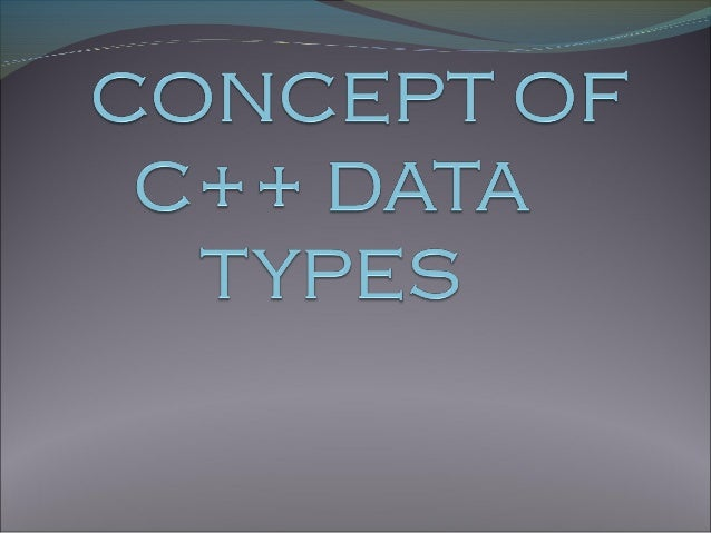DATA TYPES  Data types are means to identify the type of data and associated operations of handling it. C++ provides a pr...