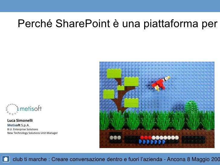 Perché SharePoint è una piattaforma per l'enterprise 2.0<br />Luca Simonelli<br />Metisoft S.p.A.<br />B.U. Enterprise Sol...