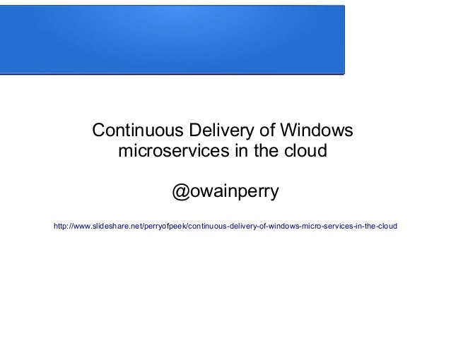 Continuous Delivery of Windows microservices in the cloud @owainperry http://www.slideshare.net/perryofpeek/continuous-del...