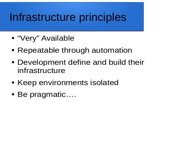 """Infrastructure principles ● """"Very"""" Available ● Repeatable through automation ● Development define and build their infrastr..."""