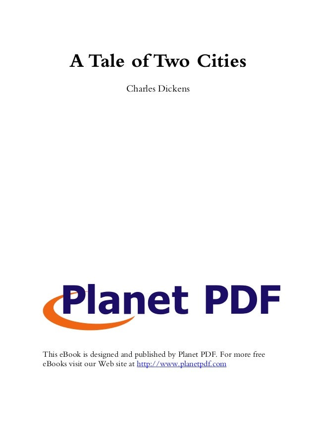 A Tale of Two Cities                        Charles DickensThis eBook is designed and published by Planet PDF. For more fr...