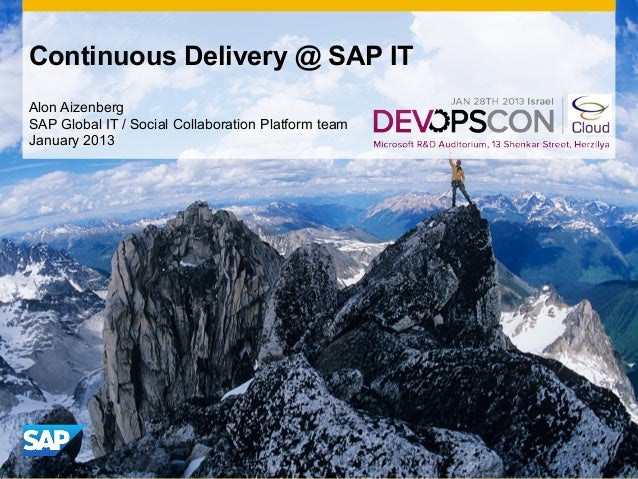 Continuous Delivery @ SAP ITAlon AizenbergSAP Global IT / Social Collaboration Platform teamJanuary 2013                  ...