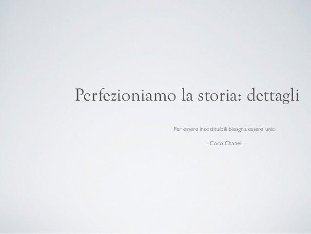 Perfezioniamo la storia: dettagli Per essere insostituibili bisogna essere unici  - Coco Chanel-