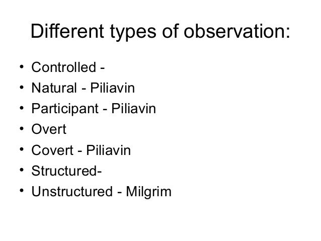 Different types of observation: • • • • • • •  Controlled Natural - Piliavin Participant - Piliavin Overt Covert - Piliavi...