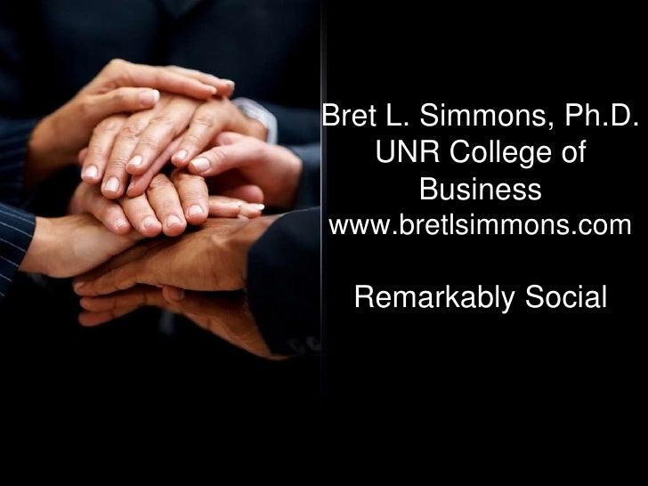Bret L. Simmons, Ph.D.UNR College of Businesswww.bretlsimmons.comRemarkably Social<br />