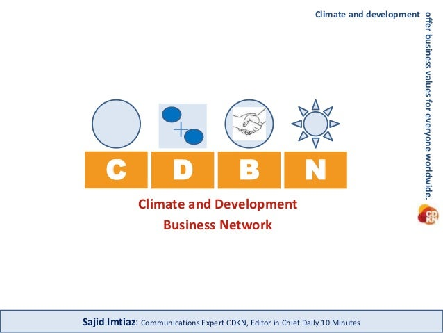 C  Climate and development  D B N  Climate and Development  Business Network  Sajid Imtiaz: Communications Expert CDKN, Ed...