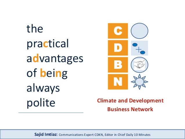 C  D  B  N  Climate and Development  Business Network  the  practical  advantages  of being  always  polite  Sajid Imtiaz:...