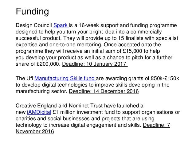 Funding Design Council Spark is a 16-week support and funding programme designed to help you turn your bright idea into a ...