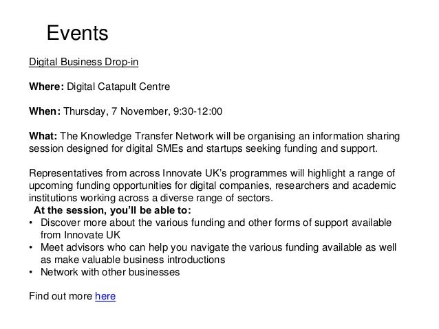 Digital Business Drop-in Where: Digital Catapult Centre When: Thursday, 7 November, 9:30-12:00 What: The Knowledge Transfe...