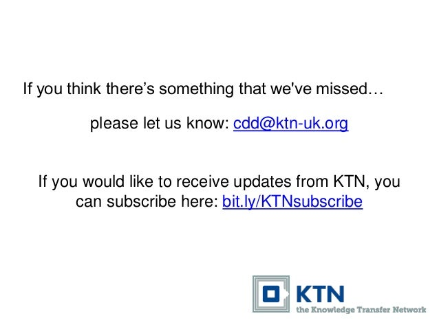 If you think there's something that we've missed… please let us know: cdd@ktn-uk.org If you would like to receive updates ...