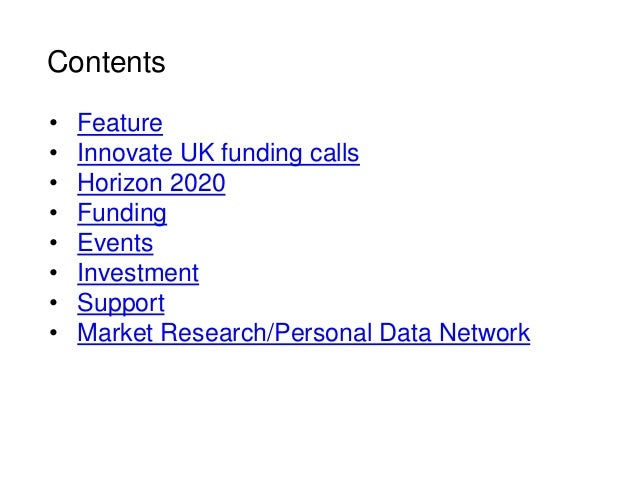 Contents • Feature • Innovate UK funding calls • Horizon 2020 • Funding • Events • Investment • Support • Market Research/...