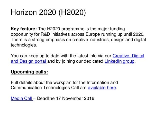 Horizon 2020 (H2020) Key feature: The H2020 programme is the major funding opportunity for R&D initiatives across Europe r...