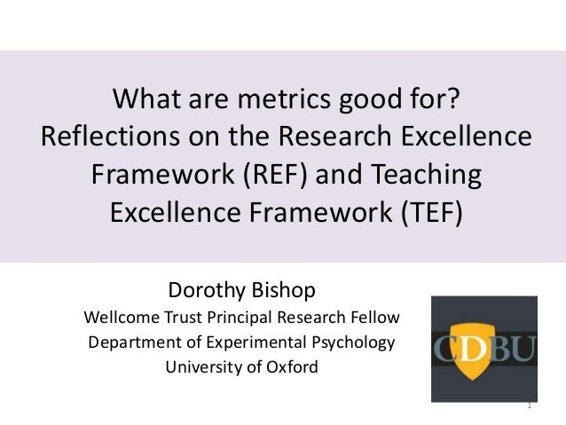What are metrics good for? Reflections on the Research Excellence Framework (REF) and Teaching Excellence Framework (TEF) ...