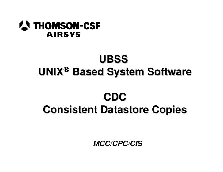 UBSS UNIX Based System Software             CDC Consistent Datastore Copies            MCC/CPC/CIS
