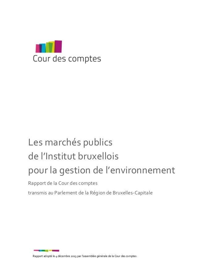 Les marchés publics de l'Institut bruxellois pour la gestion de l'environnement Rapport de la Cour des comptes transmis au...