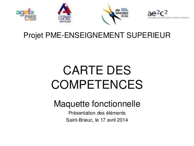 Projet PME-ENSEIGNEMENT SUPERIEUR CARTE DES COMPETENCES Maquette fonctionnelle Présentation des éléments Saint-Brieuc, le ...