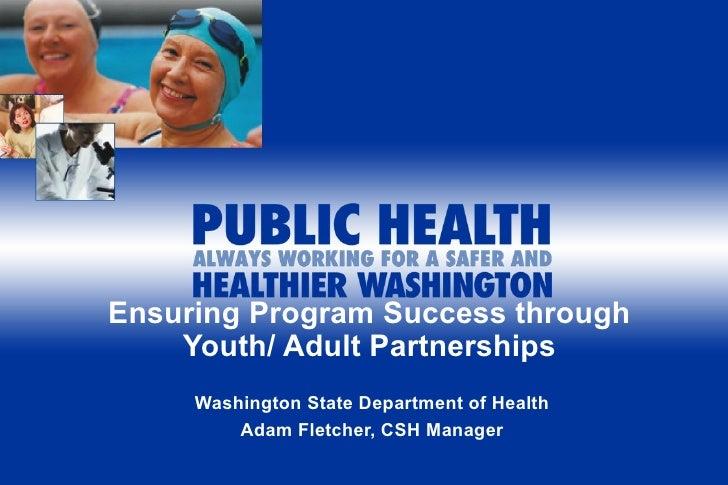 Ensuring Program Success through    Youth/ Adult Partnerships     Washington State Department of Health         Adam Fletc...