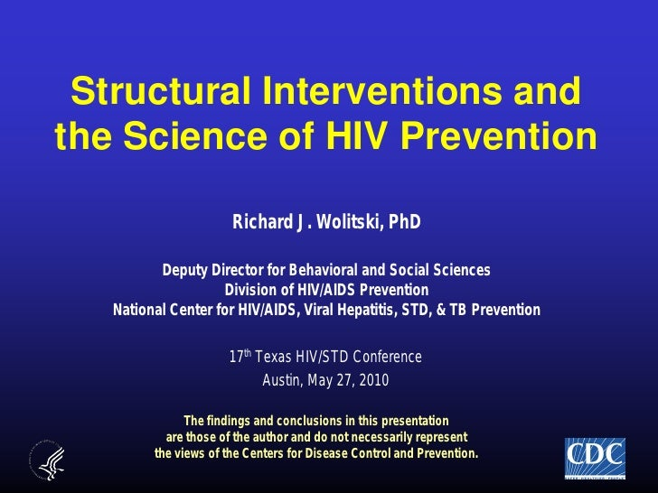 Structural Interventions andthe Science of HIV PreventionRichard J. Wolitski, PhDDeputy Director for Behavioral and Social...