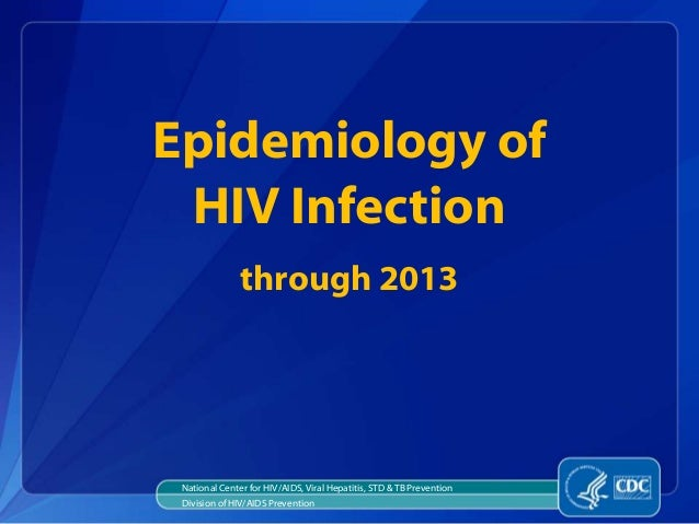 National Center for HIV/AIDS, Viral Hepatitis, STD & TB Prevention Division of HIV/AIDS Prevention Epidemiology of HIV Inf...