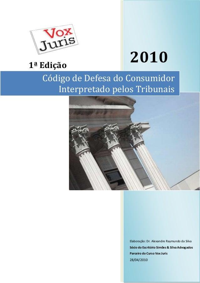 1ª Edição  2010  Código de Defesa do Consumidor Interpretado pelos Tribunais  Elaboração: Dr. Alexandre Raymundo da Silva ...