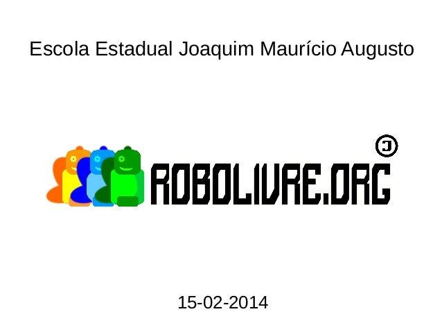 Escola Estadual Joaquim Maurício Augusto  15-02-2014