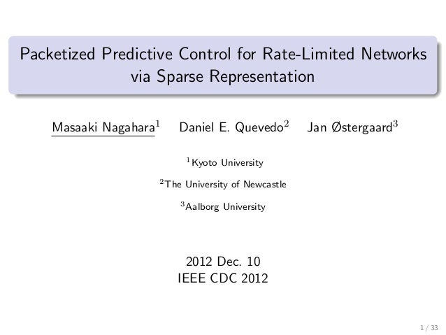 Packetized Predictive Control for Rate-Limited Networks               via Sparse Representation    Masaaki Nagahara1   Dan...