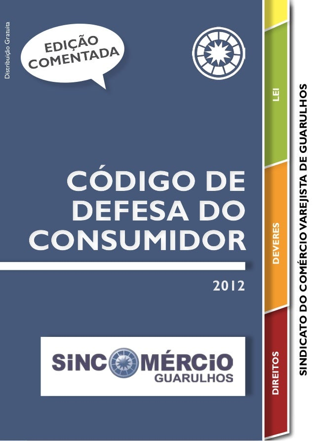 CÓDIGO DE DEFESA DO CONSUMIDOR CÓDIGO DE DEFESA DO CONSUMIDOR 20122012 DistribuiçãoGratuita DIREITOSDEVERES SINDICATODOCOM...