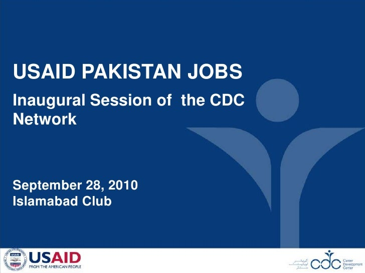 USAID PAKISTAN JOBS<br />Inaugural Session of  the CDC Network <br />September 28, 2010<br />Islamabad Club <br />