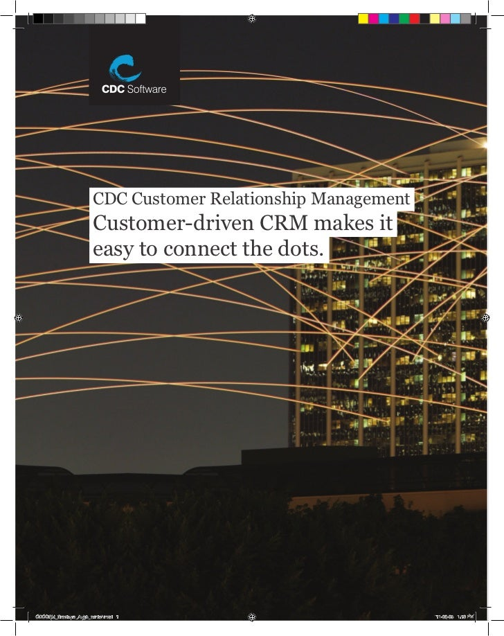 CDC Customer Relationship Management                        Customer-driven CRM makes it                        easy to co...