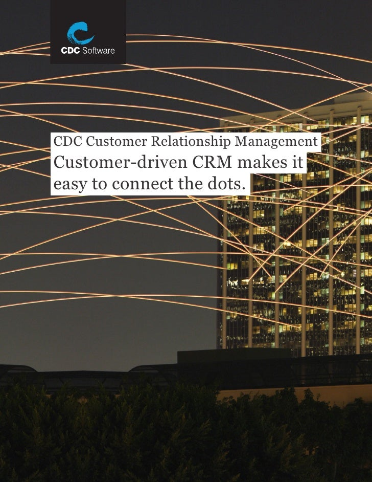 CDC Customer Relationship ManagementCustomer-driven CRM makes iteasy to connect the dots.                          CDC Cus...