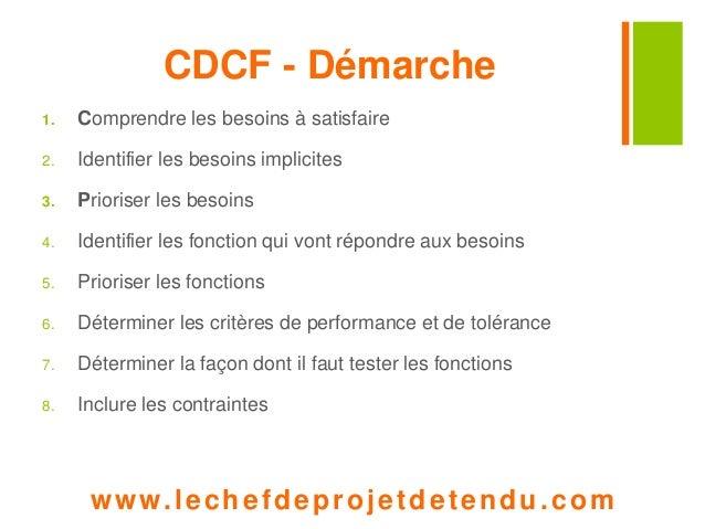CDCF - Démarche  1. Comprendre les besoins à satisfaire  2. Identifier les besoins implicites  3. Prioriser les besoins  4...
