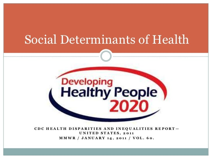 Social Determinants of Health CDC HEALTH DISPARITIES AND INEQUALITIES REPORT—                UNITED STATES, 2011         M...