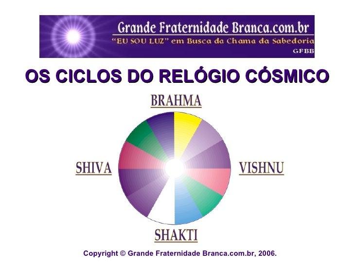 Copyright © Grande Fraternidade Branca.com.br, 2006.  OS CICLOS DO RELÓGIO CÓSMICO