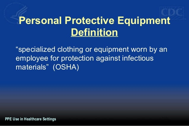 """Personal Protective Equipment Definition """"specialized clothing or equipment worn by an employee for protection against inf..."""