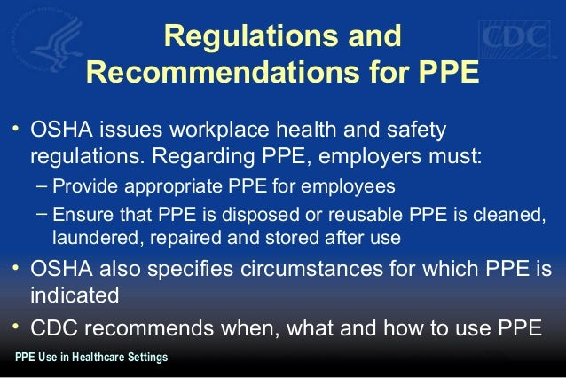 Regulations and Recommendations for PPE • OSHA issues workplace health and safety regulations. Regarding PPE, employers mu...